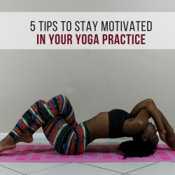 5-tips-to-stay-motivated-in-your-yoga-practice-black-girl-yoga-black-yogi-beauty-and-the-beat-blog